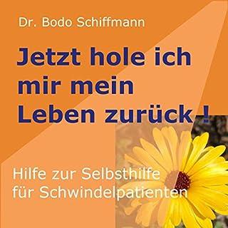 Jetzt hole ich mir meine Leben zurück     Hilfe zur Selbsthilfe für Schwindelpatienten              Autor:                                                                                                                                 Bodo Schiffmann                               Sprecher:                                                                                                                                 Bodo Schiffmann                      Spieldauer: 3 Std. und 24 Min.     1 Bewertung     Gesamt 5,0