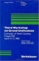 Third Workshop on Grand Unification: Proceedings (Progress in Physics)