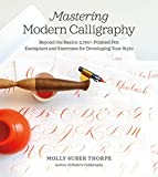 Mastering Modern Calligraphy: Beyond the Basics: 2,700+ Pointed Pen Exemplars and Exercises for...