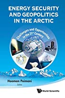 Energy Security and Geoplitics in the Artic: Challenges and Opportunities in the 21st Century