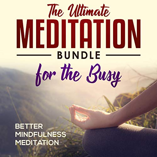 The Ultimate Meditation Bundle for the Busy: Guided Mindfulness Meditations to Melt Stress, Boost Happiness, and Sleep Better in 15 Minutes or Less a Day. cover art