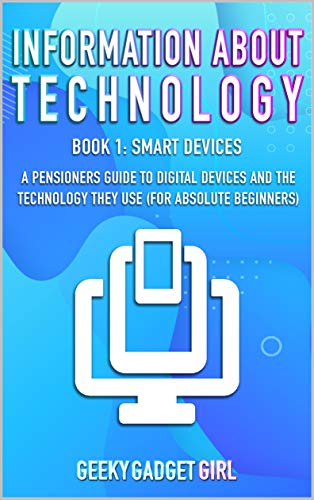 Information about Technology: Book 1 Smart Devices: A super simple and easy to understand guide to smart devices and the technology they use. (English Edition)
