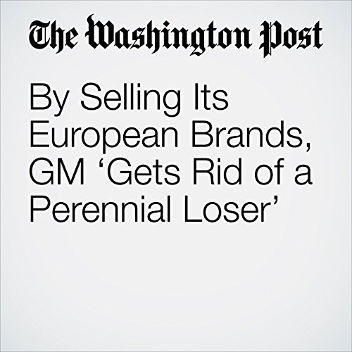By Selling Its European Brands, GM 'Gets Rid of a Perennial Loser' copertina