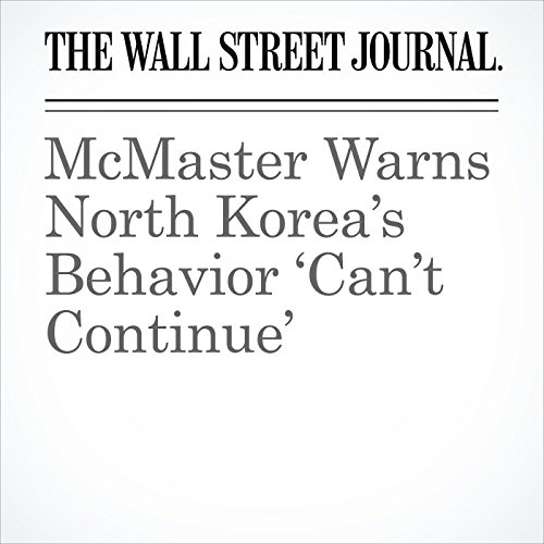 McMaster Warns North Korea's Behavior 'Can't Continue' copertina