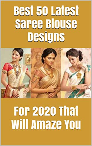 Best 50 Latest Saree Blouse Designs: For 2020 That Will Amaze You (English Edition)