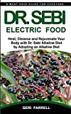 DR. SEBI ELECTRIC FOOD: Heal, Cleanse and Rejuvenate Your Body with Dr. Sebi
