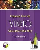 Pequeno livro do vinho; Guia para toda hora