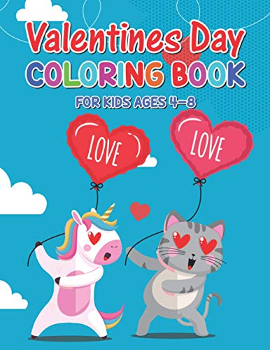 Valentines Day Coloring Book For Kids Ages 4-8: Happy Valentine's Day Coloring Gift Book For Boys and Girls Ages 2-5, 4-8 And 8-12 | Toddlers Valentine Gift With Cute Cate & Unicorn Design