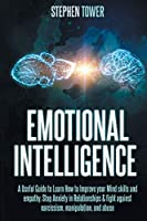 Emotional Intelligence: A Useful Guide to Learn How to Improve your Mind skills and empathy. Stop Anxiety in Relationships & fight against narcissism, manipulation, and abuse (Creativity)