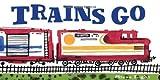 Trains Go (Vehicle Boardbooks)