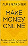 Mаkе Mоnеу Onlinе: Best tips and tricks to earn good money by using the internet (English Edition)