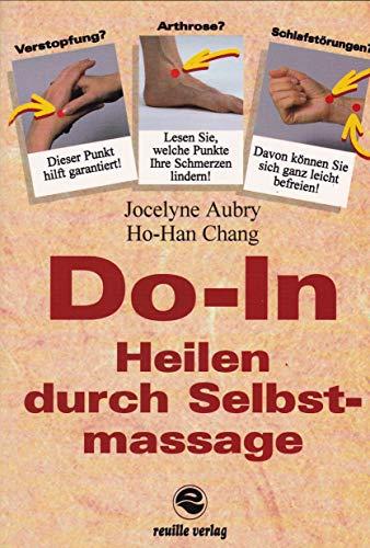 Do-In - Heilen durch Selbstmassage - Entdecken Sie das Geheimnis der Energie, der Gesundheit und des Glücks