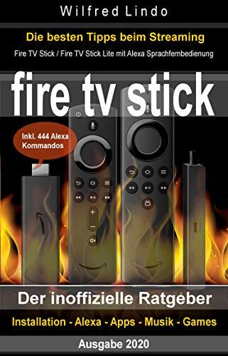 Fire TV Stick – der inoffizielle Ratgeber: Fire TV Stick / Fire TV Stick Lite mit Alexa Sprachfernbedienung inkl. 444 Alexa Kommandos