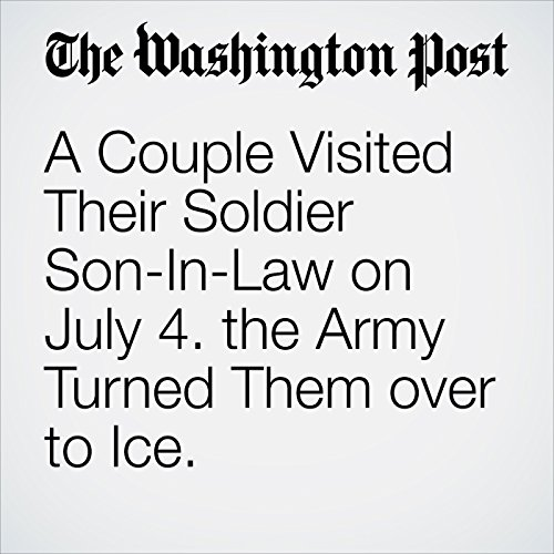 A Couple Visited Their Soldier Son-In-Law on July 4. The Army Turned Them over to Ice. copertina