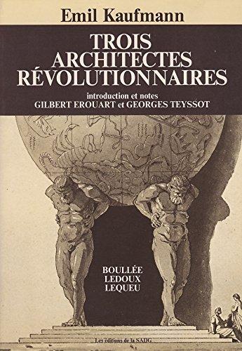 Trois architectes revolutionnaires, Boullee, Ledoux, Lequeu