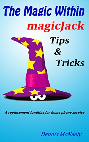 The Magic Within magicJack Tips and Tricks: A replacement landline for home phone service (English Edition)