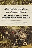 In Their Letters, in Their Words: Illinois Civil War Soldiers Write Home