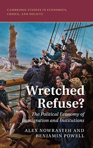 Compare Textbook Prices for Wretched Refuse?: The Political Economy of Immigration and Institutions Cambridge Studies in Economics, Choice, and Society  ISBN 9781108477635 by Nowrasteh, Alex,Powell, Benjamin