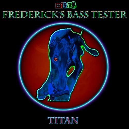 Frederick\'s Bass Tester: Titan (2019)