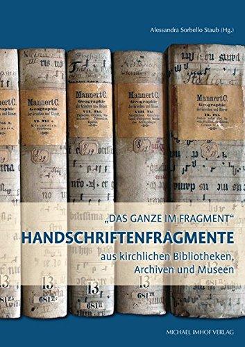 Das Ganze im Fragment: Handschriftenfragmente aus kirchlichen Bibliotheken, Archiven und Museen