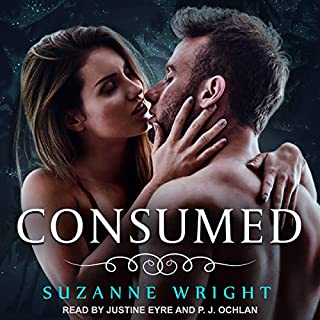 Consumed     Deep in Your Veins Series, Book 4              Written by:                                                                                                                                 Suzanne Wright                               Narrated by:                                                                                                                                 Justine Eyre,                                                                                        P. J. Ochlan                      Length: 9 hrs and 58 mins     1 rating     Overall 4.0