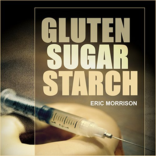Gluten, Sugar, Starch audiobook cover art