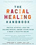 The Racial Healing Handbook: Practical Activities to Help You Challenge Privilege, Confront Systemic Racism, and Engage in Collective Healing (The Social Justice Handbook Series)