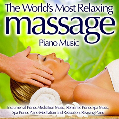 The World's Most Relaxing Massage Piano Music - Instrumental Piano, Meditation Music, Romantic Piano, Spa Music, Spa Piano, Piano Meditation And Relaxation, Relaxing Piano