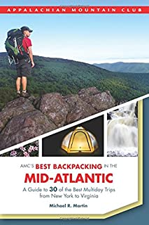 AMC's Best Backpacking in the Mid-Atlantic: A Guide To 30 Of The Best Multiday Trips From New York To Virginia