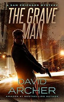 The Grave Man - A Sam Prichard Mystery by [David Archer]