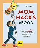 Mom Hacks - Food: Die besten Tricks für kunterbuntes, gesundes Essen mit Kindern (GU Einzeltitel Partnerschaft & Familie) (German Edition)