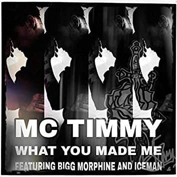 What You Made Me (feat. Bigg Morphine & Iceman)