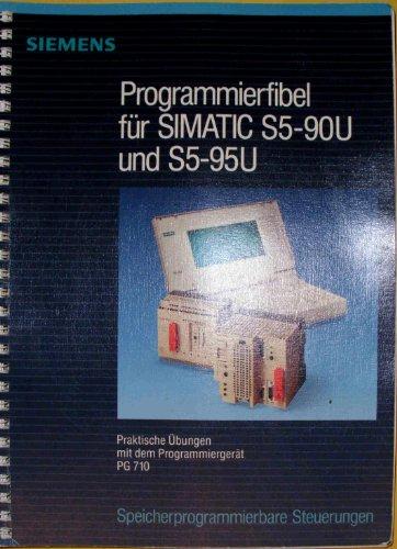 Programmierfibel für SIMATIC S5-9OU und S5-95U. Praktische Übungen mit dem Programmiergerät PG710