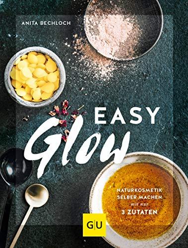 Easy Glow: Naturkosmetik zum selber machen mit nur 3 Zutaten (GU Naturtitel)