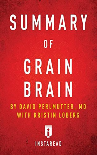 Summary of Grain Brain: By David Perlmutter with Kristin Loberg – Includes Analysis