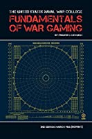 The United States Naval War College Fundamentals of War Gaming