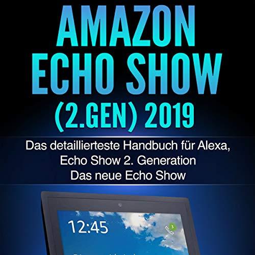 Amazon Echo Show (2.Gen) 2019 [Amazon Echo Show (2 Gen) 2019] (German Edition) audiobook cover art