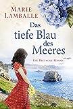 Das tiefe Blau des Meeres: Bretagne-Roman (German Edition)