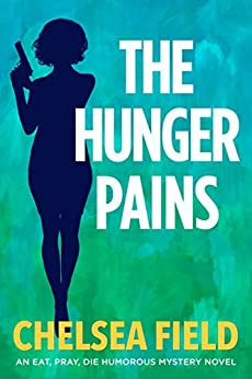 The Hunger Pains (An Eat, Pray, Die Humorous Mystery Book 2) by [Chelsea Field]