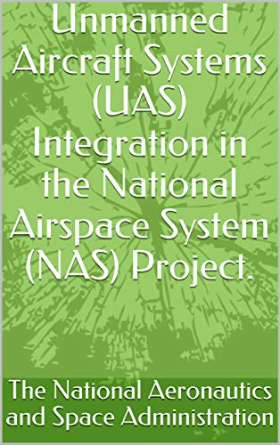 Unmanned Aircraft Systems (UAS) Integration in the National Airspace System (NAS) Project. (English Edition)