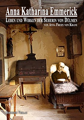 Anna Katharina Emmerick: Leben und Wirken der Seherin von Dülmen