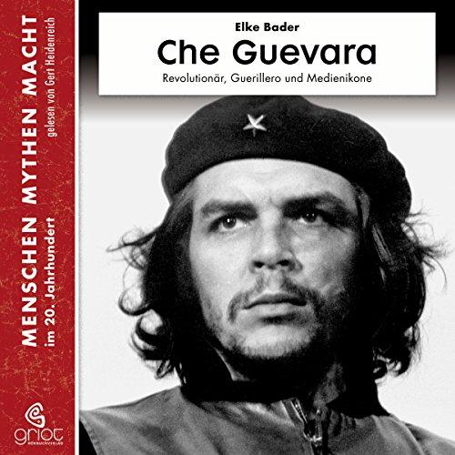 Che Guevara: Revolutionär, Guerillero und Medienikone (Menschen, Mythen, Macht) audiobook cover art