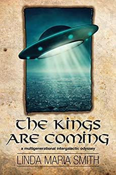 The Kings Are Coming: A Multigenerational Intergalactic Odyssey by [Linda Maria Smith, Linda Smith, Michele Seaman, Richard Smith]