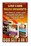 Low Carb Paleo Desserts Box Set 3 in 1 100 Sweet And Easy Dessert Recipes. You Can Eat And Stay Fit!: (Low Carb Recipes For Weight Loss,Fat Bombs, Gluten Free Deserts, Lose Weight, Donuts,Paleo Pies)
