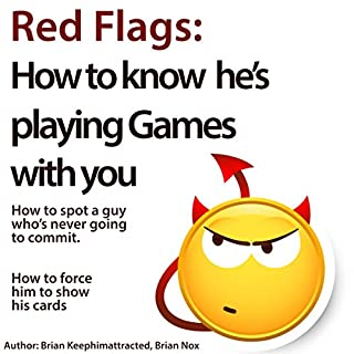 Red Flags     How to Know He's Playing Games with You              Written by:                                                                                                                                 Brian Keephimattracted,                                                                                        Brian Nox                               Narrated by:                                                                                                                                 Jerod McBrayer                      Length: 1 hr and 38 mins     7 ratings     Overall 4.1