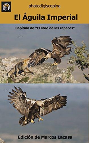 El Águila Imperial Ibérica: El águila más escasa (El libro de las rapaces nº 26)