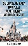 50 Consejos para tu viaje a Walt Disney World® Resort (Spanish Edition)