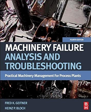 Machinery Failure Analysis and Troubleshooting: Practical Machinery Management for Process Plants (English Edition)