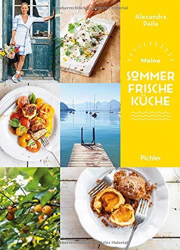 Meine Sommerfrische-Küche: Rezepte für die schönste Zeit des Jahres