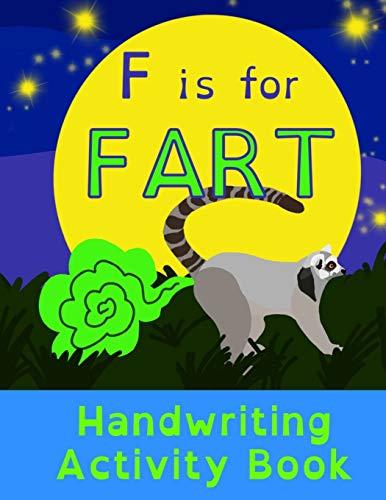 F is for Fart: Handwriting Activity Book: Alphabet Tracing Practice - Preschool Practice Handwriting & Coloring Workbook: Pre K, Kindergarten Grade ... FUNNY (Funny Handwriting Activity Books)
